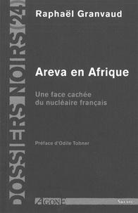 Raphaël Granvaud - Areva en Afrique - Une face cachée du nucléaire français.