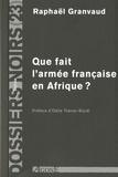 Raphaël Granvaud - Que fait l'armée française en Afrique ?.