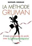 Raphaël Gruman - La méthode Gruman - 3 mois pour perdre du poids avec la Diététique Intégrative.