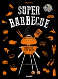 Raphaël Guillot - Super barbecue - 100 recettes à faire griller.