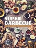 Raphaël Guillot - Super barbecue - Des conseils et des recettes hautes en couleurs et en saveurs !.