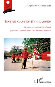 Raphaël Gutmann - Entre castes et classes - Les communistes indiens face à la politisation des basses castes.