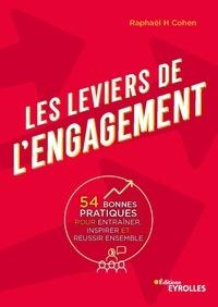 Raphaël H Cohen - Les leviers de l'engagement - 54 bonnes pratiques pour entraîner, inspirer et réussir ensemble.