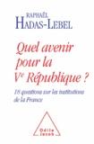Raphaël Hadas-Lebel - Quel avenir pour la Vè République? - 18 questions sur les institutions de la France.