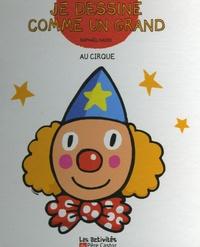 Raphaël Hadid - Je dessine comme un grand - Au cirque.