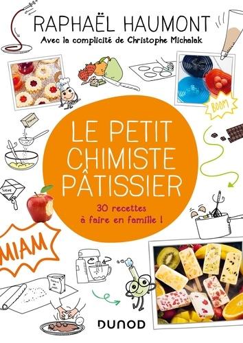 Le petit chimiste pâtissier. 30 recettes à faire en famille