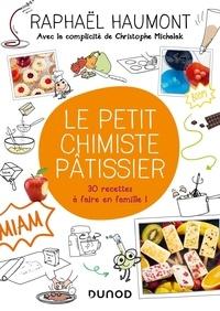 Raphaël Haumont - Le petit chimiste pâtissier - 30 recettes-expériences à faire en famille.