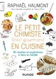 Raphaël Haumont - Le petit chimiste (très)  gourmand en cuisine - 30 recettes et expériences à faire en famille.