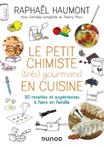 Raphaël Haumont - Le petit chimiste (très)  gourmand en cuisine 3e éd. - 30 recettes et expériences à faire en famille.