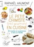 Raphaël Haumont - Le petit chimiste (très) gourmand en cuisine - 3éd. - 30 recettes et expériences à faire en famille - 30 recettes et expériences à faire en famille.
