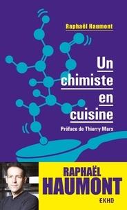 Raphaël Haumont - Un chimiste en cuisine.