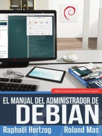 Raphaël Hertzog et Roland Mas - El manual del Administrador de Debian - Debian Jessie desde el descubrimiento a la maestría.