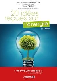 Raphaël Homayoun Boroumand et Stéphane Goutte - 20 idées reçues sur l'énergie.