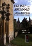 Raphaël Huertas - Eglises des Ardennes - Histoires et anecdotes des édifices religieux ardennais.
