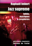 Raphaël Imbert - Jazz suprême - Initiés, mystiques et prophètes.