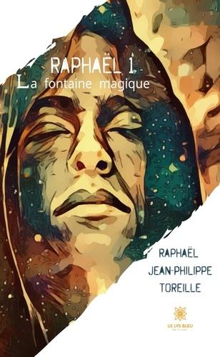 Raphaël Jean-Philippe Toreille - Raphaël Tome 1 : La fontaine magique.