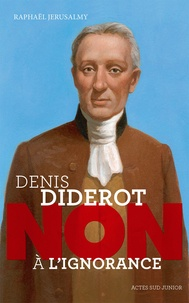 "Raphaël Jérusalmy - Denis Diderot : ""Non à l'ignorance""."
