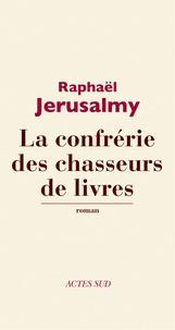 Raphaël Jérusalmy - La confrérie des chasseurs de livres.