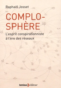 Raphaël Josset - Complosphère - L'esprit conspirationiste à l'ère des réseaux.