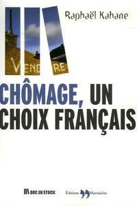 Raphaël Kahane - Chômage, un choix français.