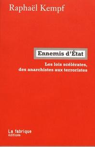 Raphaël Kempf - Ennemis d'Etat - Les lois scélérates, des anarchistes aux terroristes.