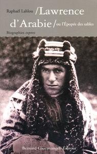 Raphaël Lahlou - Lawrence d'Arabie - Ou l'Epopée des sables.