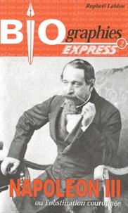 Raphaël Lahlou - Napoléon III - Ou l'obstination couronnée.