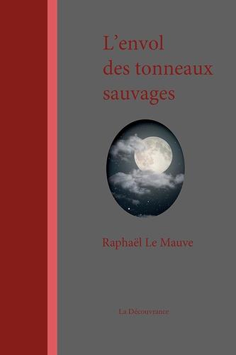 Raphaël Le Mauve - L'envol des tonneaux sauvages.