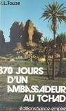 Raphaël-Léonard Touze - 370 jours d'un ambassadeur au Tchad.