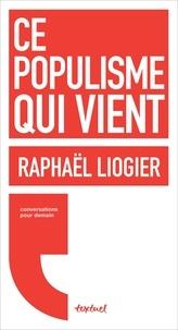 Raphaël Liogier - Ce populisme qui vient.