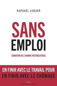 Raphaël Liogier - Sans emploi - Condition de l'homme postindustriel.