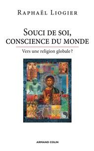 Raphaël Liogier - Souci de soi, conscience du monde - Vers une religion globale ?.
