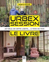 Raphaël Lopez et Marie de La Roche - Urbex Session, le livre - Au-delà de cette limite... à vous de voir.