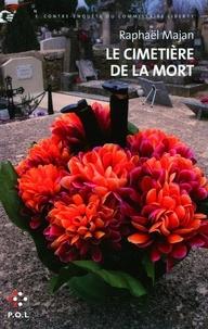 Raphaël Majan - Une contre-enquête du commissaire Liberty  : Le cimetière de la mort.