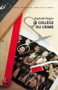 Raphaël Majan - Une contre-enquête du commissaire Liberty  : Le Collège du crime.