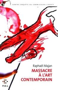 Raphaël Majan - Une contre-enquête du commissaire Liberty  : Massacre à l'art contemporain.
