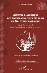 RAPHAEL MAPOU - Analyse dialectique des transformations du droit en Nouvelle-Calédonie - La civilisation kanak face à l'impérialisme juridique de la France.