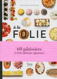 Histoiresdenlire.be A la folie - 60 pâtissiers et leurs gâteaux signatures Image