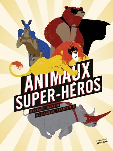 Raphaël Martin et Guillaume Plantevin - Animaux super-héros.