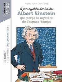 Raphaël Martin et Claire Perret - L'incroyable destin de Albert Einstein qui perça le mystère de l'espace-temps.