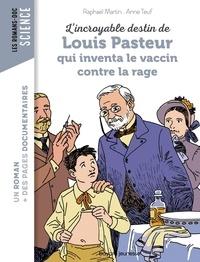 Raphaël Martin et Anne Teuf - L'incroyable destin de Louis Pasteur, qui inventa le vaccin contre la rage.