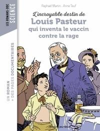 Anne Teuf et Raphaël Martin - L'incroyable destin de Pasteur, qui inventa le vaccin contre la rage.
