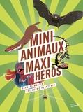 Raphaël Martin et Guillaume Plantevin - Mini-animaux, maxi-héros.