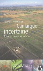 Raphaël Mathevet - Camargue incertaine - Sciences, usages et natures.