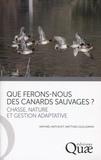 Raphaël Mathevet et Matthieu Guillemain - Que ferons nous des canards sauvages ? - Chasse, nature et gestion adaptative.