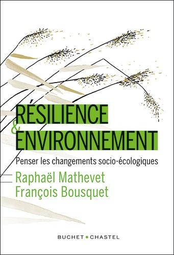 Raphaël Mathevet et François Bousquet - Résilience & environnement - Penser les changements socio-écologiques.