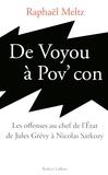 Raphaël Meltz - De voyou à pov' con - Les offenses au chef de l'Etat de Jules Grévy à Nicolas Sarkozy.