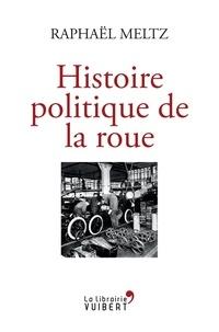 Raphaël Meltz - Une histoire politique de la roue.