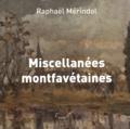Raphaël Mérindol - Miscellanées montfavétaines.