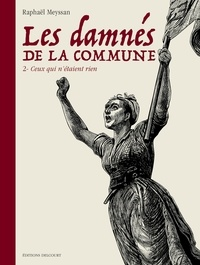 Raphaël Meyssan - Damnés de la commune T02 - Ceux qui n'étaient rien.